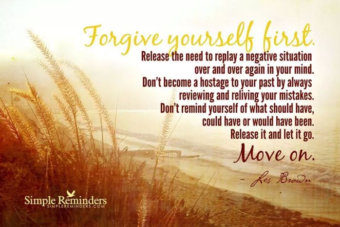 Forgive yourself. Don't become hostage to your past.