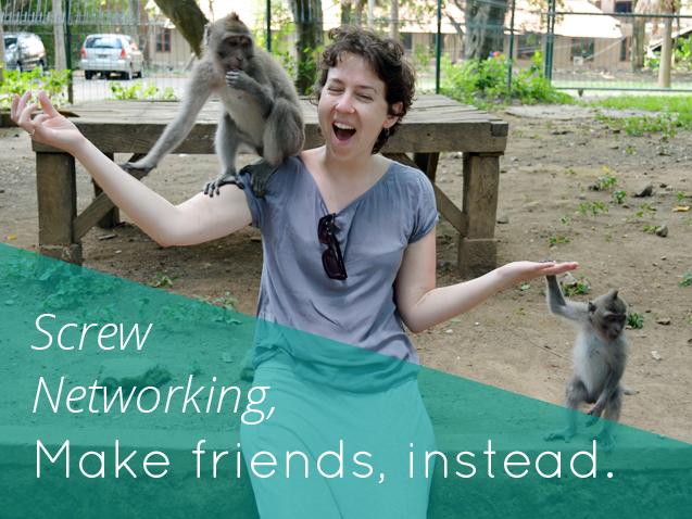 Screw networking make friends instead