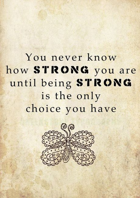 """""""You never know how strong you are, until being strong is your only choice."""" ~ Bob Marley"""