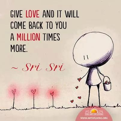 Give love; you never know how it will come back to you